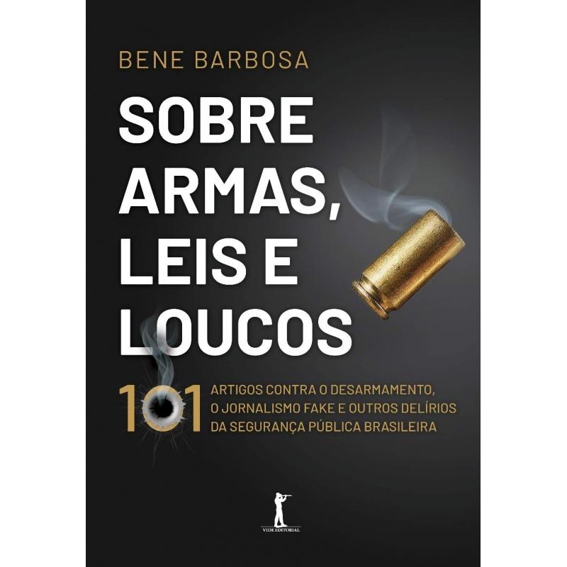Sobre armas, leis e loucos - Bene Barbosa